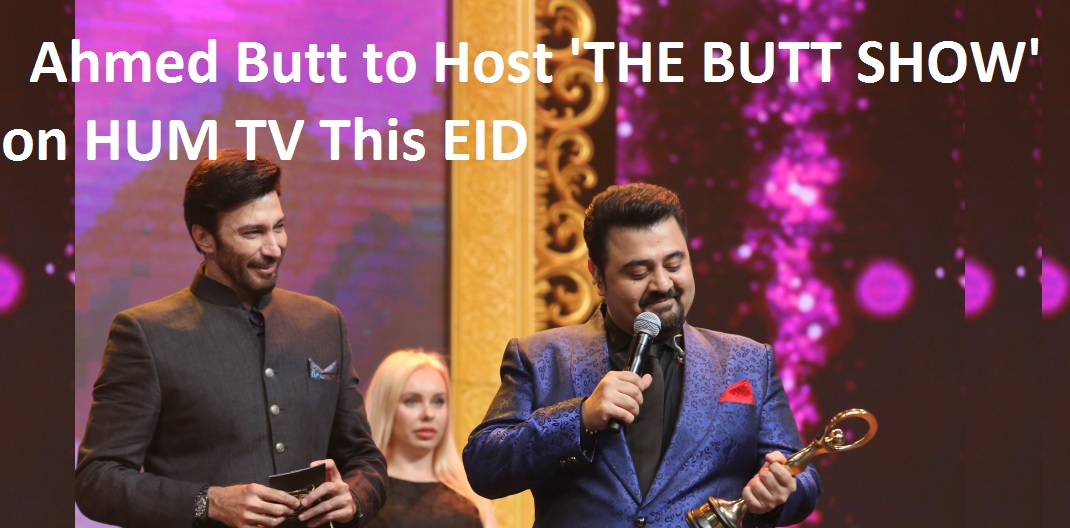 Ahmed Butt to host 'The BUTT Show' on Hum TV